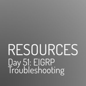 Day 51 : Eigrp Troubleshooting